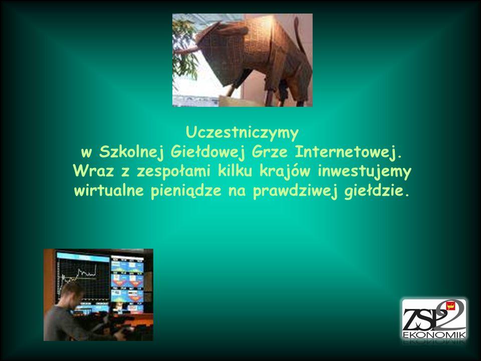 Uczestniczymy w Szkolnej Giełdowej Grze Internetowej. Wraz z zespołami kilku krajów inwestujemy wirtualne pieniądze na prawdziwej giełdzie.