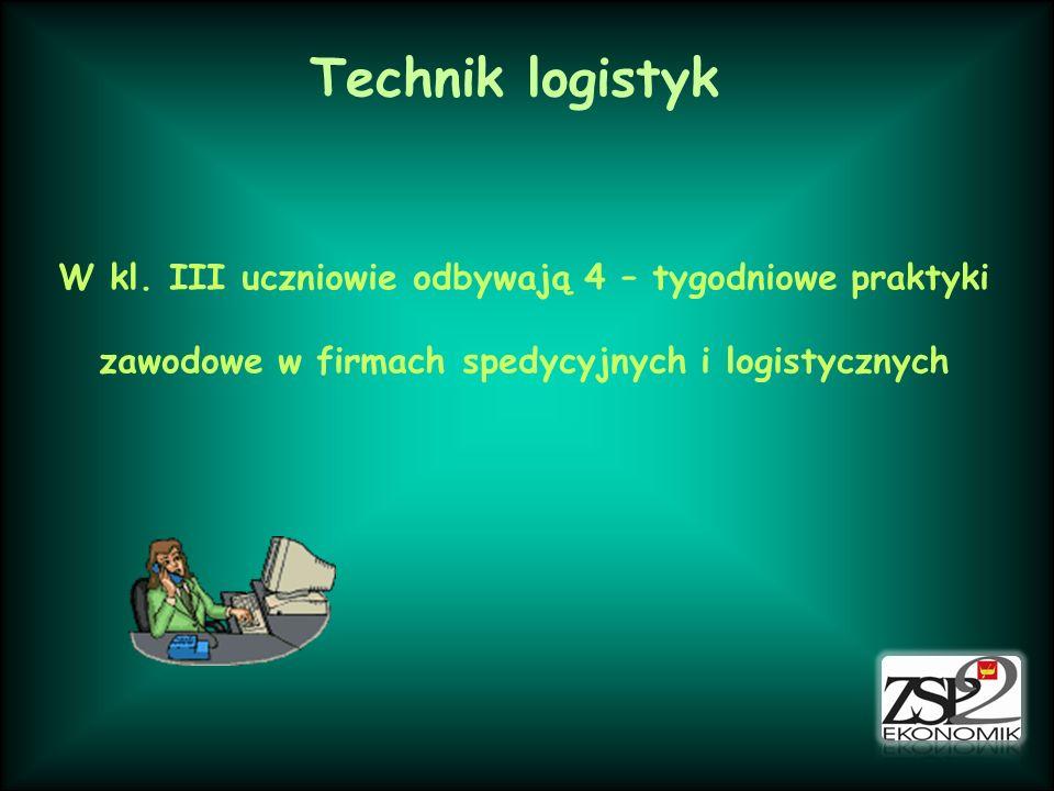 Technik logistyk W kl. III uczniowie odbywają 4 – tygodniowe praktyki zawodowe w firmach spedycyjnych i logistycznych