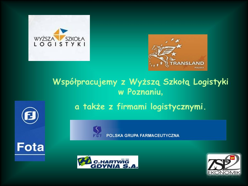 Współpracujemy z Wyższą Szkołą Logistyki w Poznaniu, a także z firmami logistycznymi.