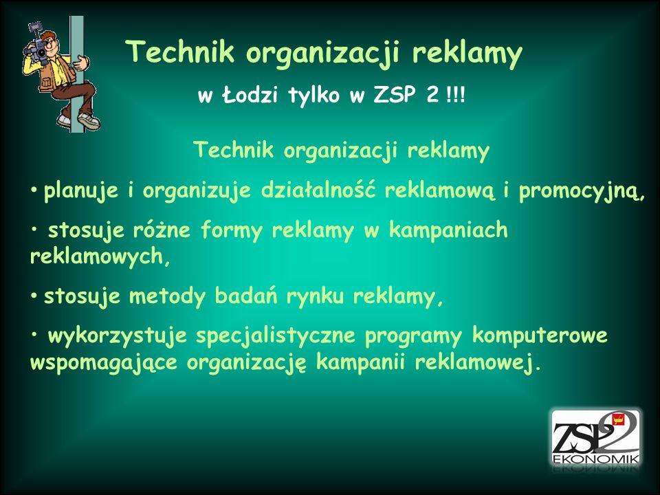 Technik organizacji reklamy w Łodzi tylko w ZSP 2 !!! Technik organizacji reklamy planuje i organizuje działalność reklamową i promocyjną, stosuje róż