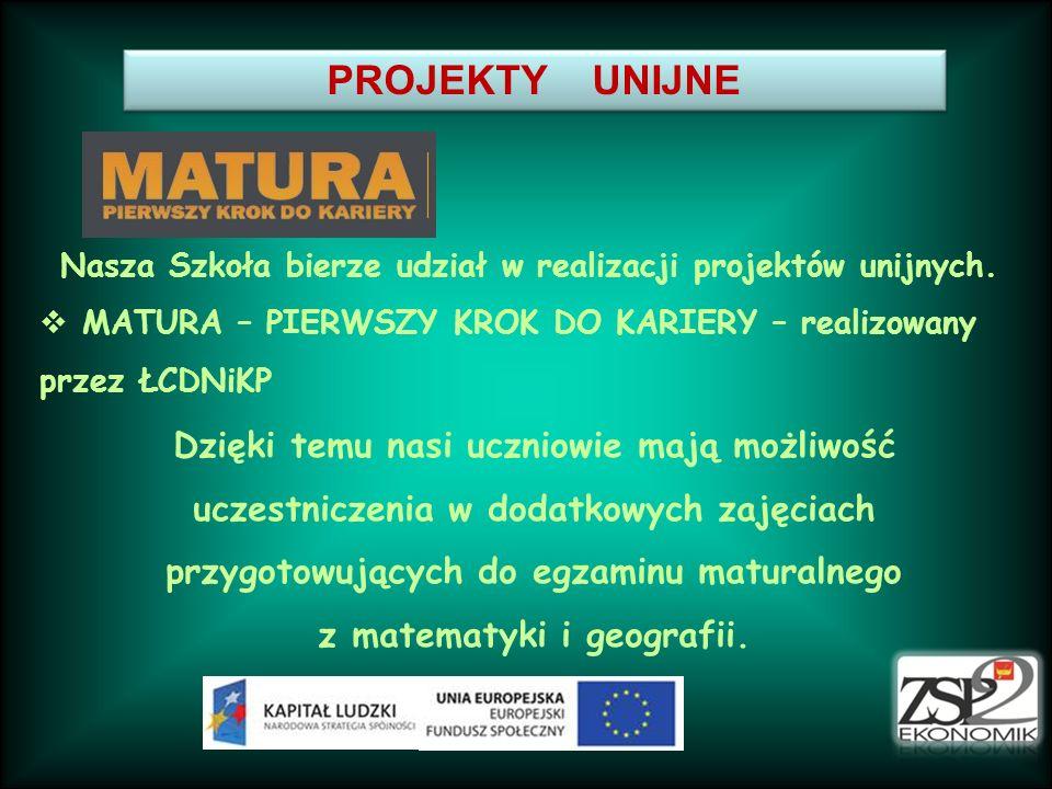 Nasza Szkoła bierze udział w realizacji projektów unijnych. MATURA – PIERWSZY KROK DO KARIERY – realizowany przez ŁCDNiKP Dzięki temu nasi uczniowie m