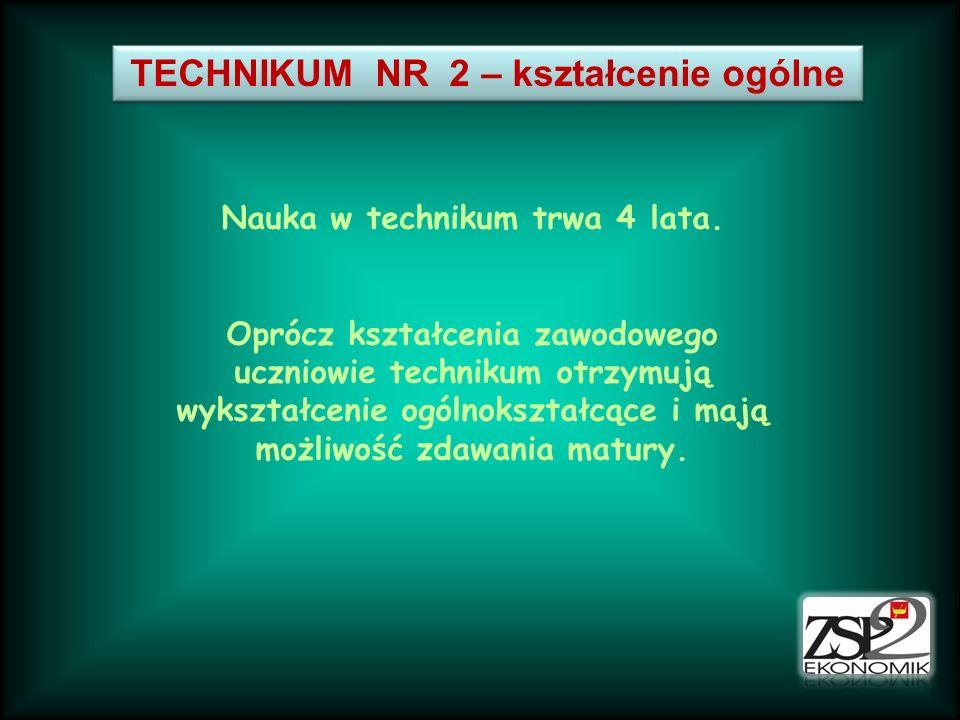 TECHNIKUM NR 2 – kształcenie ogólne Nauka w technikum trwa 4 lata. Oprócz kształcenia zawodowego uczniowie technikum otrzymują wykształcenie ogólnoksz