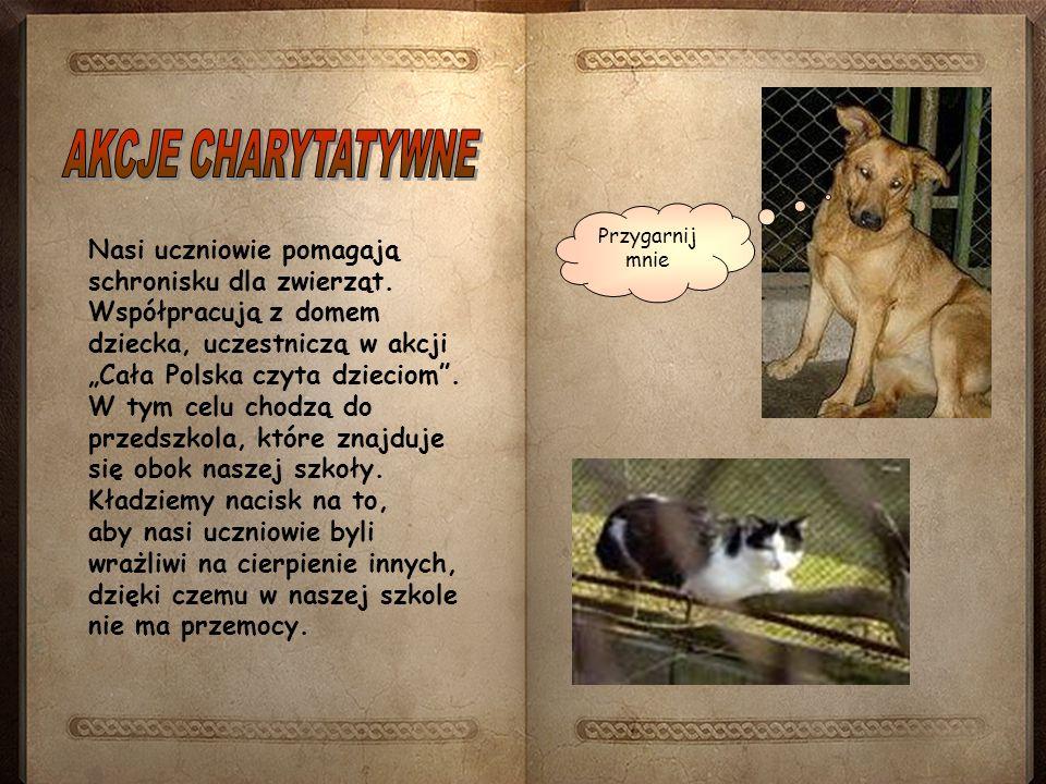 Nasi uczniowie pomagają schronisku dla zwierząt. Współpracują z domem dziecka, uczestniczą w akcji Cała Polska czyta dzieciom. W tym celu chodzą do pr