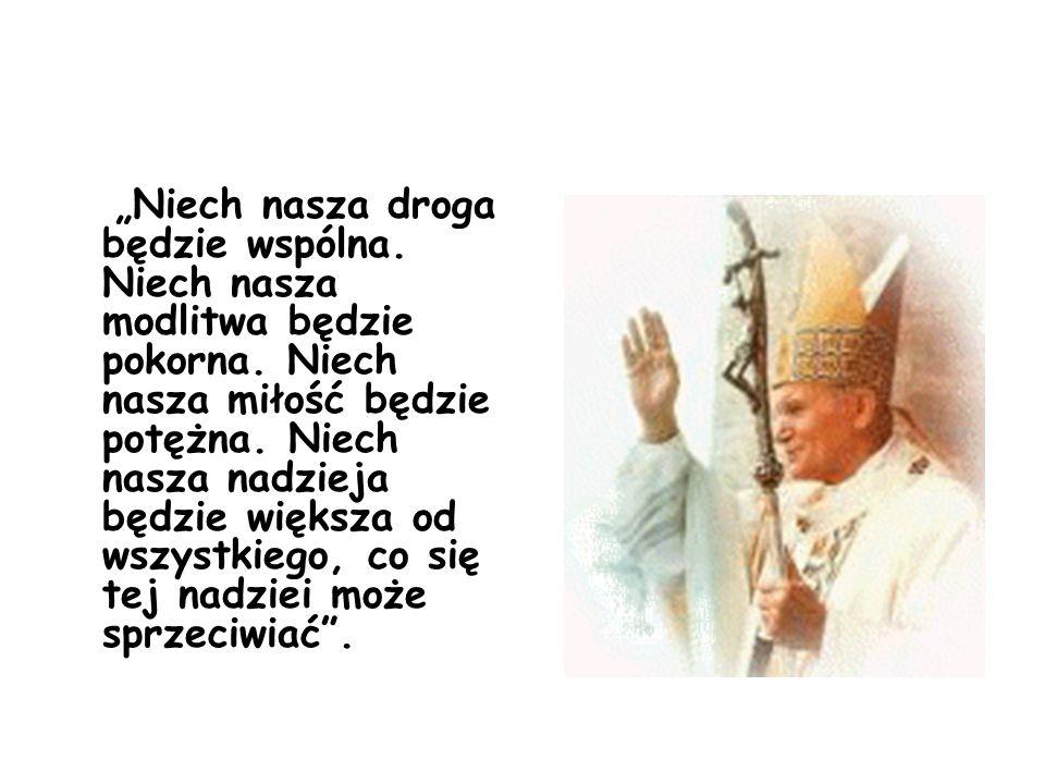 Niech nasza droga będzie wspólna. Niech nasza modlitwa będzie pokorna. Niech nasza miłość będzie potężna. Niech nasza nadzieja będzie większa od wszys