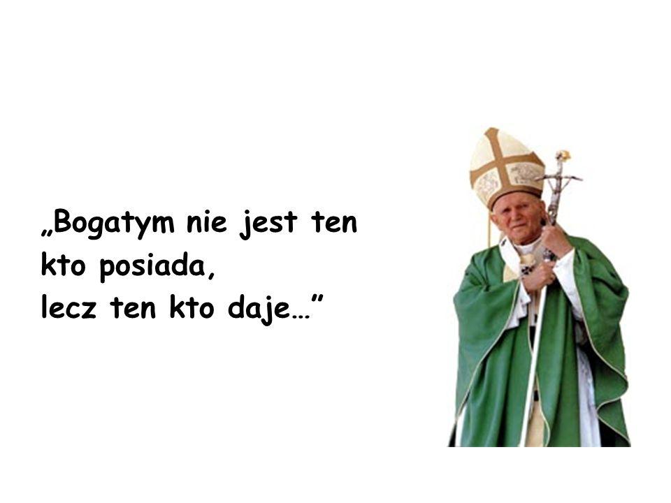 Bogatym nie jest ten kto posiada, lecz ten kto daje…