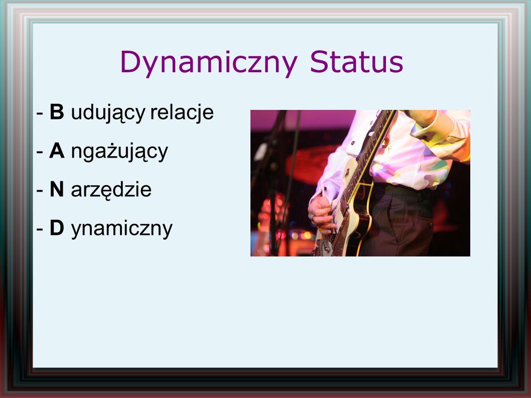 Dynamiczny Status - B udujący relacje - A ngażujący - N arzędzie - D ynamiczny