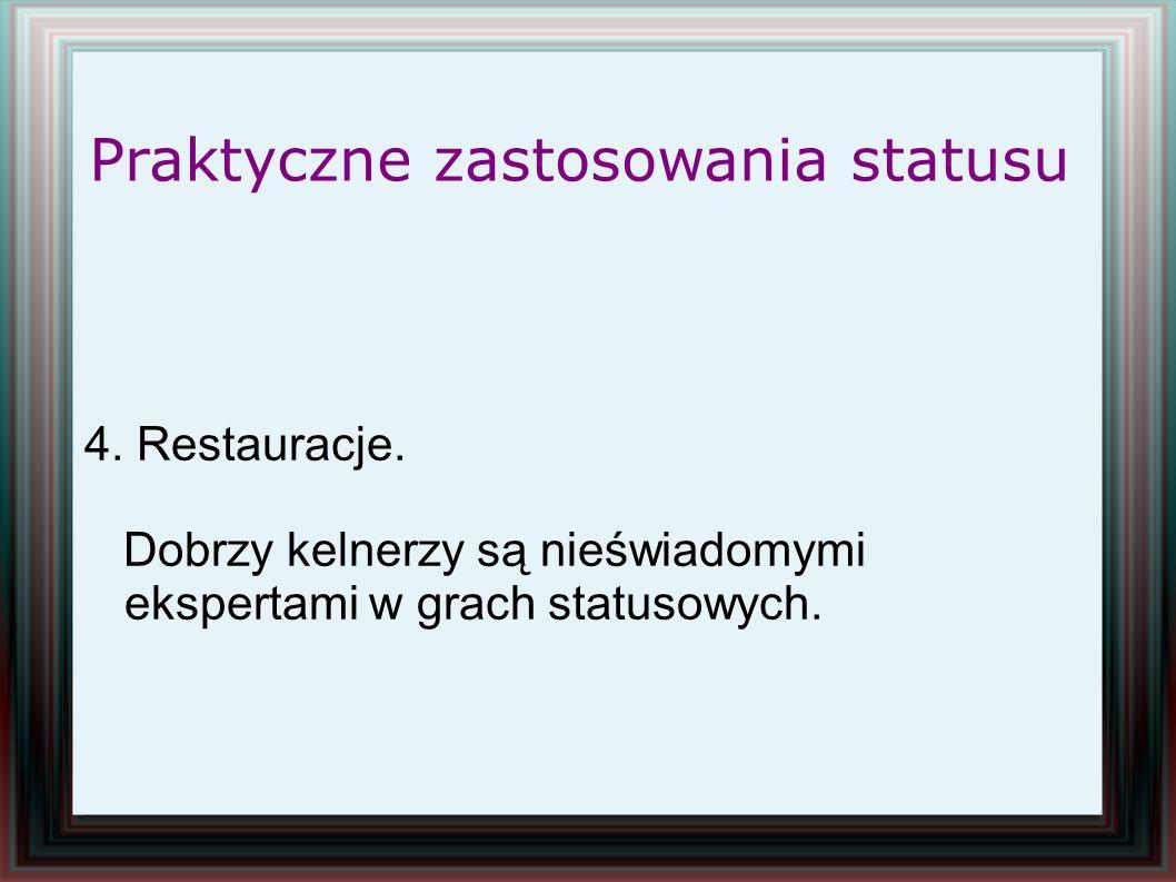 4. Restauracje. Dobrzy kelnerzy są nieświadomymi ekspertami w grach statusowych. Praktyczne zastosowania statusu