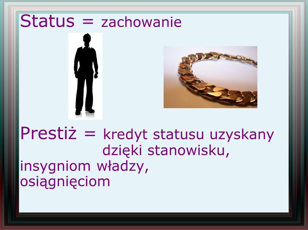 Status ma funkcję obronną Zarówno wysoki, jak i niski status mają duże znaczenie obronne.
