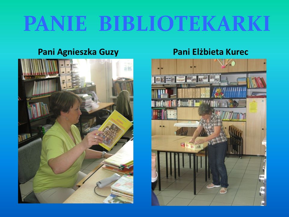 PANIE BIBLIOTEKARKI Pani Agnieszka Guzy Pani Elżbieta Kurec