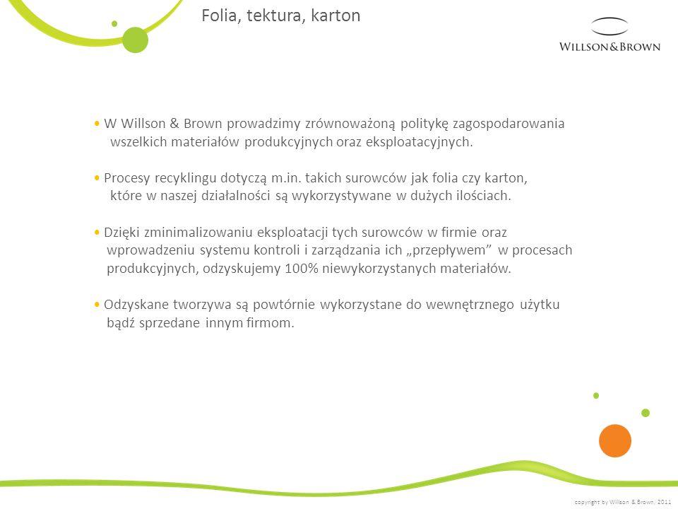 Folia, tektura, karton W Willson & Brown prowadzimy zrównoważoną politykę zagospodarowania wszelkich materiałów produkcyjnych oraz eksploatacyjnych. P