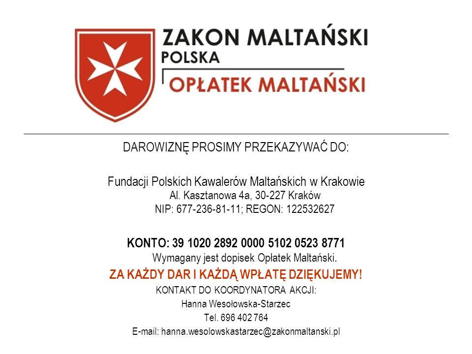 DAROWIZNĘ PROSIMY PRZEKAZYWAĆ DO: Fundacji Polskich Kawalerów Maltańskich w Krakowie Al. Kasztanowa 4a, 30-227 Kraków NIP: 677-236-81-11; REGON: 12253