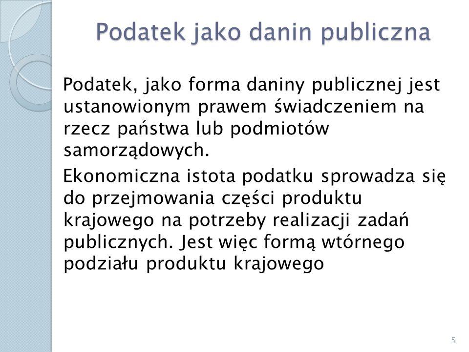 Podatek jako danin publiczna Podatek, jako forma daniny publicznej jest ustanowionym prawem świadczeniem na rzecz państwa lub podmiotów samorządowych.