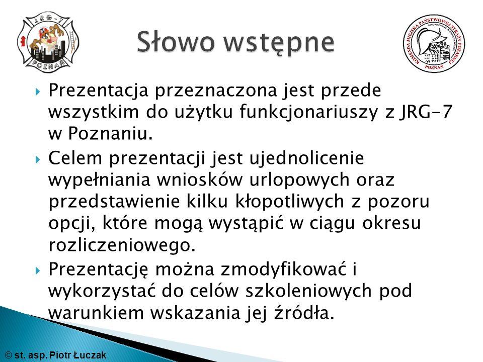 Prezentacja przeznaczona jest przede wszystkim do użytku funkcjonariuszy z JRG-7 w Poznaniu. Celem prezentacji jest ujednolicenie wypełniania wniosków