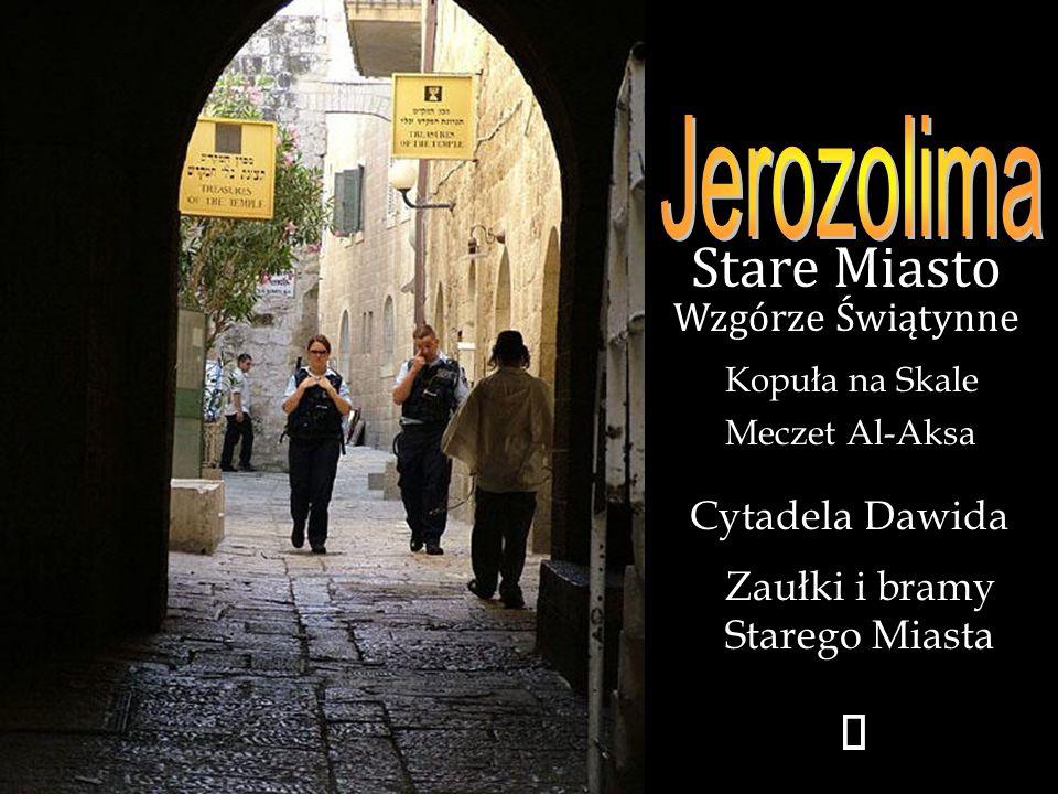 Kopuła na Skale Stare Miasto Wzgórze Świątynne Meczet Al-Aksa Cytadela Dawida Zaułki i bramy Starego Miasta