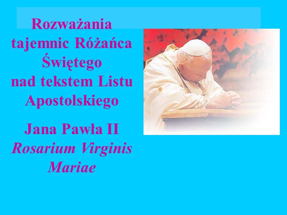 Rozważania tajemnic Różańca Świętego nad tekstem Listu Apostolskiego Jana Pawła II Rosarium Virginis Mariae