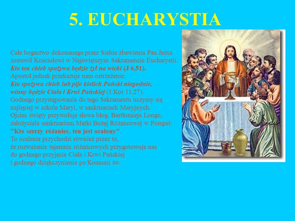 5. EUCHARYSTIA Całe bogactwo dokonanego przez Siebie zbawienia Pan Jezus zostawił Kościołowi w Najświętszym Sakramencie Eucharystii. Kto ten chleb spo
