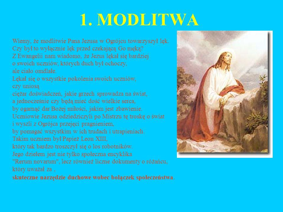 1.MODLITWA Wiemy, że modlitwie Pana Jezusa w Ogrójcu towarzyszył lęk.