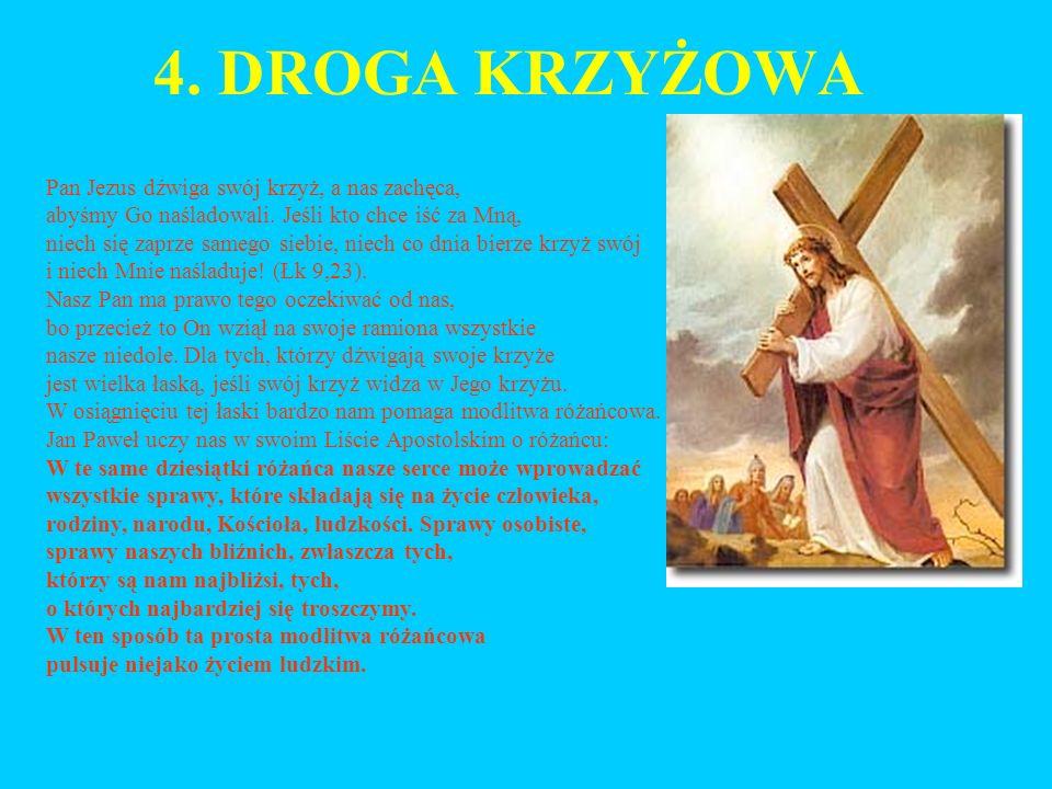 4.DROGA KRZYŻOWA Pan Jezus dźwiga swój krzyż, a nas zachęca, abyśmy Go naśladowali.