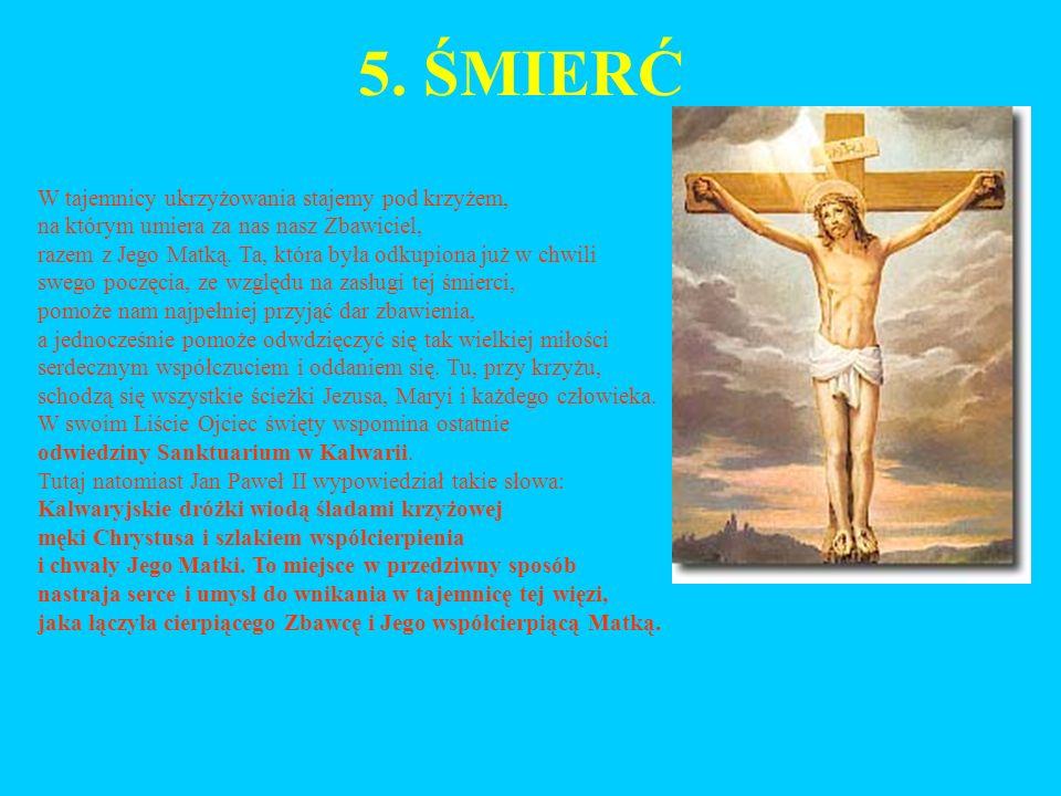 5. ŚMIERĆ W tajemnicy ukrzyżowania stajemy pod krzyżem, na którym umiera za nas nasz Zbawiciel, razem z Jego Matką. Ta, która była odkupiona już w chw
