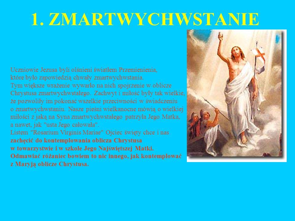 1. ZMARTWYCHWSTANIE Uczniowie Jezusa byli olśnieni światłem Przemienienia, które było zapowiedzią chwały zmartwychwstania. Tym większe wrażenie wywarł