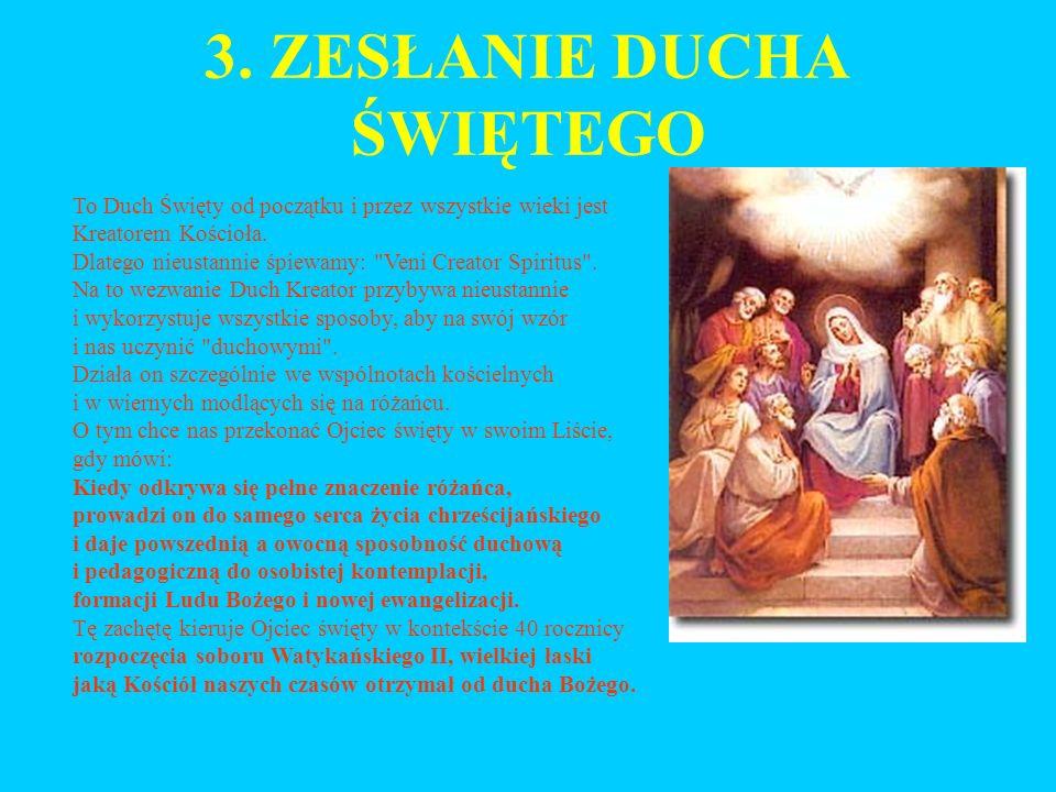 3. ZESŁANIE DUCHA ŚWIĘTEGO To Duch Święty od początku i przez wszystkie wieki jest Kreatorem Kościoła. Dlatego nieustannie śpiewamy:
