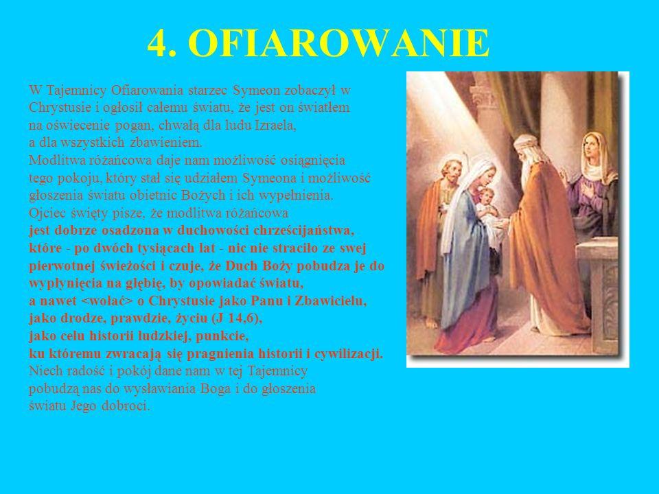 4. OFIAROWANIE W Tajemnicy Ofiarowania starzec Symeon zobaczył w Chrystusie i ogłosił całemu światu, że jest on światłem na oświecenie pogan, chwałą d