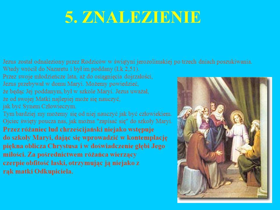 5. ZNALEZIENIE Jezus został odnaleziony przez Rodziców w świątyni jerozolimskiej po trzech dniach poszukiwania. Wtedy wrócił do Nazaretu i był im podd