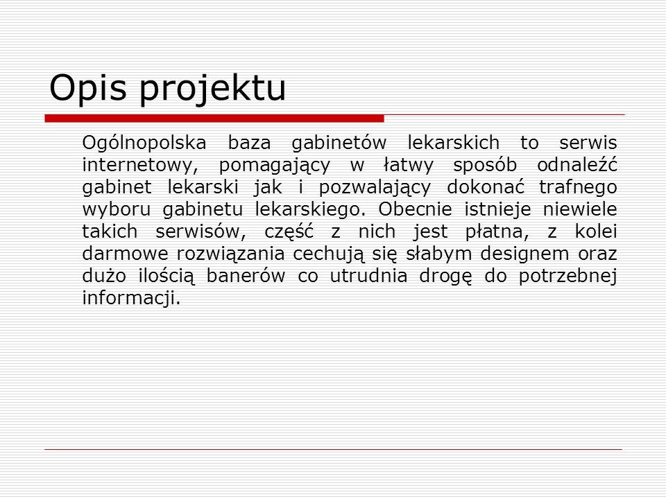 Opis projektu Ogólnopolska baza gabinetów lekarskich to serwis internetowy, pomagający w łatwy sposób odnaleźć gabinet lekarski jak i pozwalający dokonać trafnego wyboru gabinetu lekarskiego.
