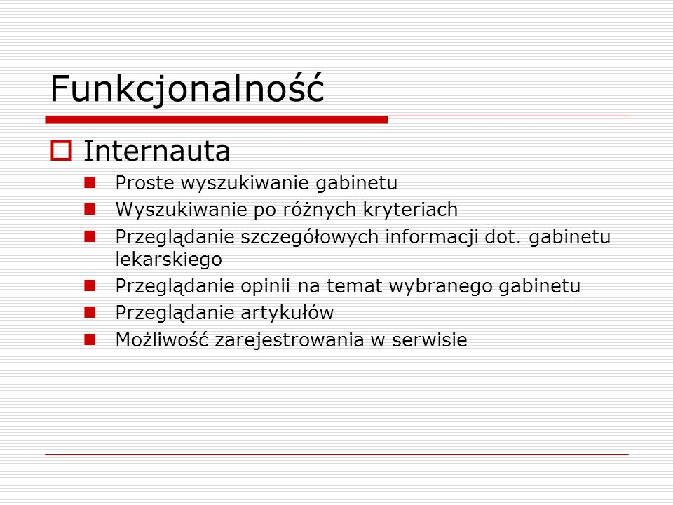 Funkcjonalność Internauta Proste wyszukiwanie gabinetu Wyszukiwanie po różnych kryteriach Przeglądanie szczegółowych informacji dot. gabinetu lekarski