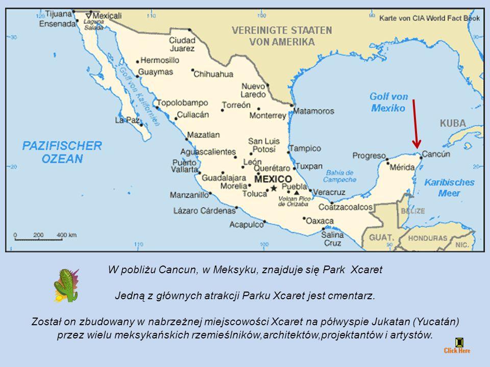 W pobliżu Cancun, w Meksyku, znajduje się Park Xcaret Jedną z głównych atrakcji Parku Xcaret jest cmentarz.