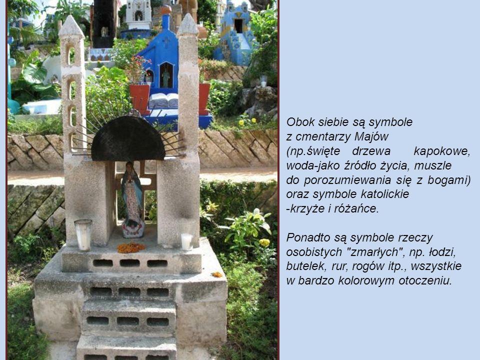 Obok siebie są symbole z cmentarzy Majów (np.święte drzewa kapokowe, woda-jako źródło życia, muszle do porozumiewania się z bogami) oraz symbole katolickie -krzyże i różańce.