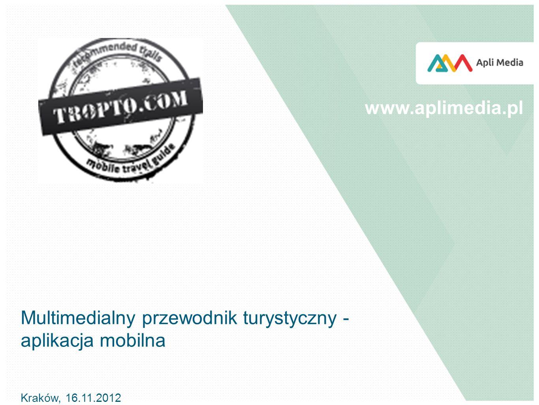 Multimedialny przewodnik turystyczny - aplikacja mobilna Kraków, 16.11.2012 www.aplimedia.pl