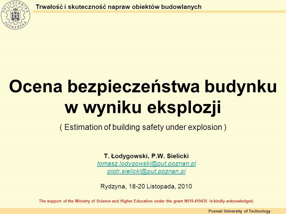 Ocena bezpieczeństwa budynku w wyniku eksplozji ( Estimation of building safety under explosion ) T. Łodygowski, P.W. Sielicki tomasz.lodygowski@put.p