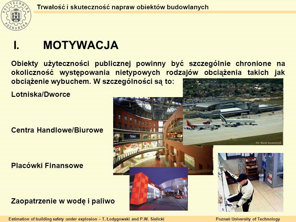 I.MOTYWACJA Estimation of building safety under explosion – T. Łodygowski and P.W. SielickiPoznań University of Technology Trwałość i skuteczność napr