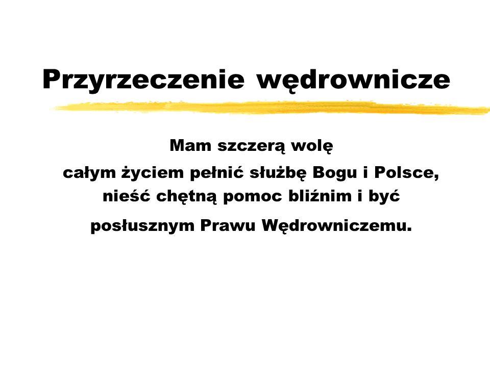 Przyrzeczenie wędrownicze Mam szczerą wolę całym życiem pełnić służbę Bogu i Polsce, nieść chętną pomoc bliźnim i być posłusznym Prawu Wędrowniczemu.