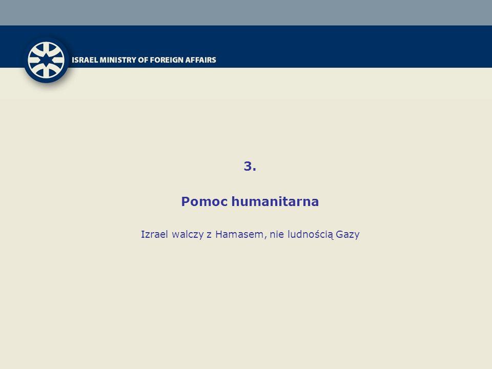 3. Pomoc humanitarna Izrael walczy z Hamasem, nie ludnością Gazy