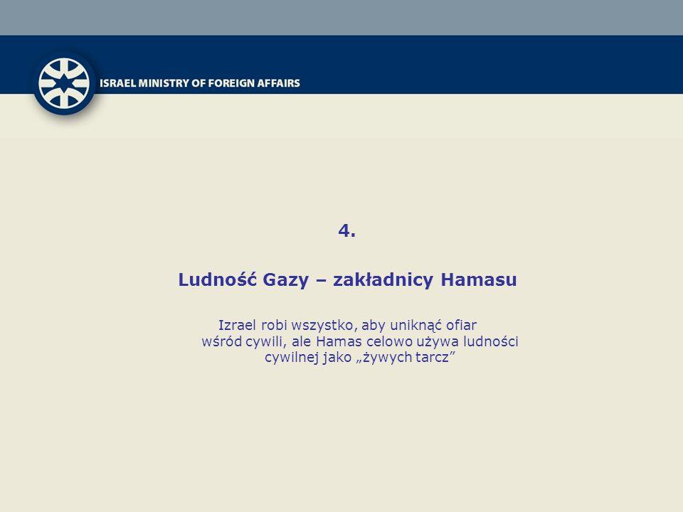 4. Ludność Gazy – zakładnicy Hamasu Izrael robi wszystko, aby uniknąć ofiar wśród cywili, ale Hamas celowo używa ludności cywilnej jako żywych tarcz