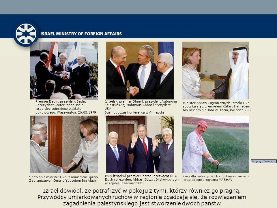 Izrael dowiódł, że potrafi żyć w pokoju z tymi, którzy również go pragną. Przywódcy umiarkowanych ruchów w regionie zgadzają się, że rozwiązaniem zaga