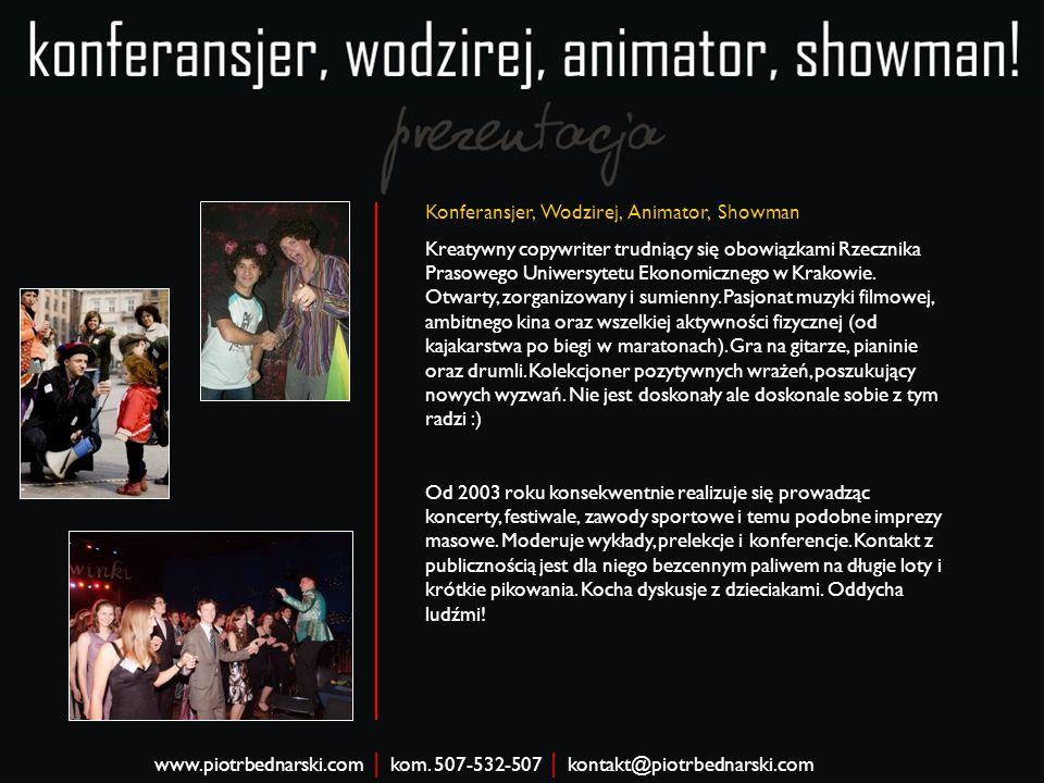 Konferansjer, Wodzirej, Animator, Showman Kreatywny copywriter trudniący się obowiązkami Rzecznika Prasowego Uniwersytetu Ekonomicznego w Krakowie.