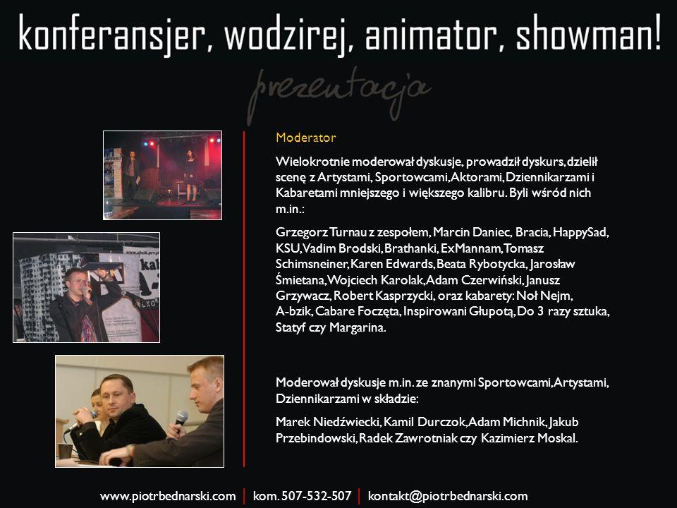 Moderator Wielokrotnie moderował dyskusje, prowadził dyskurs, dzielił scenę z Artystami, Sportowcami, Aktorami, Dziennikarzami i Kabaretami mniejszego