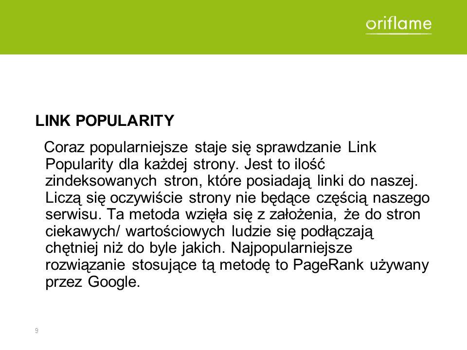 9 LINK POPULARITY Coraz popularniejsze staje się sprawdzanie Link Popularity dla każdej strony. Jest to ilość zindeksowanych stron, które posiadają li