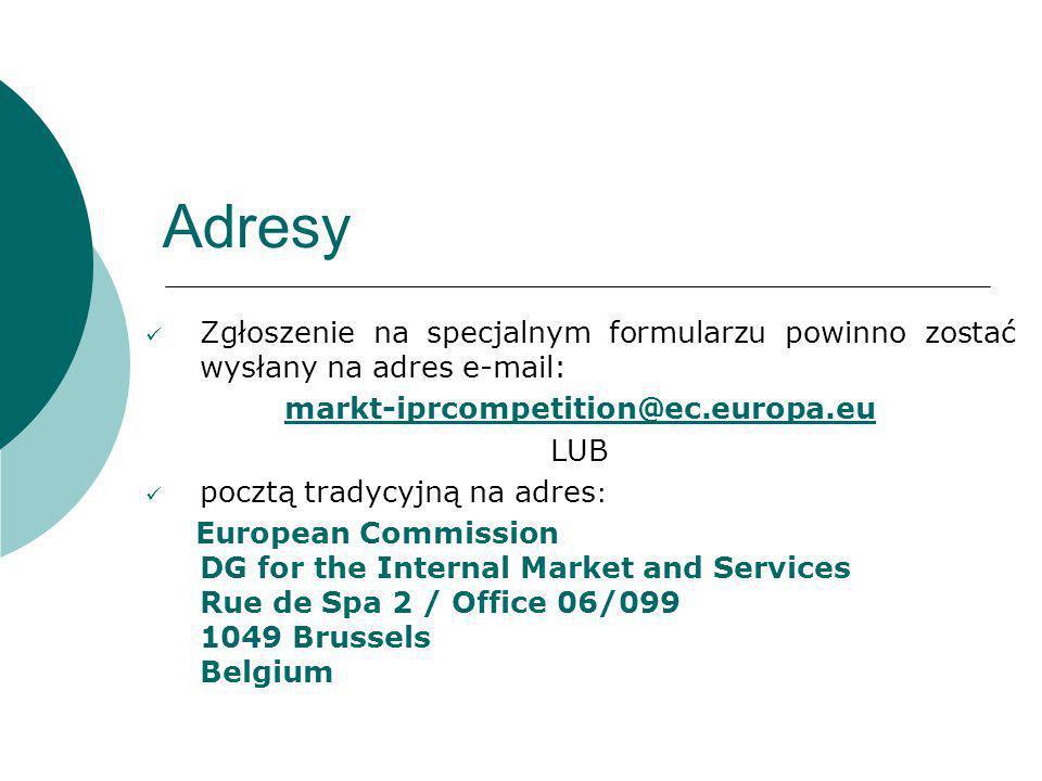 Adresy Zgłoszenie na specjalnym formularzu powinno zostać wysłany na adres e-mail: markt-iprcompetition@ec.europa.eu LUB pocztą tradycyjną na adres :