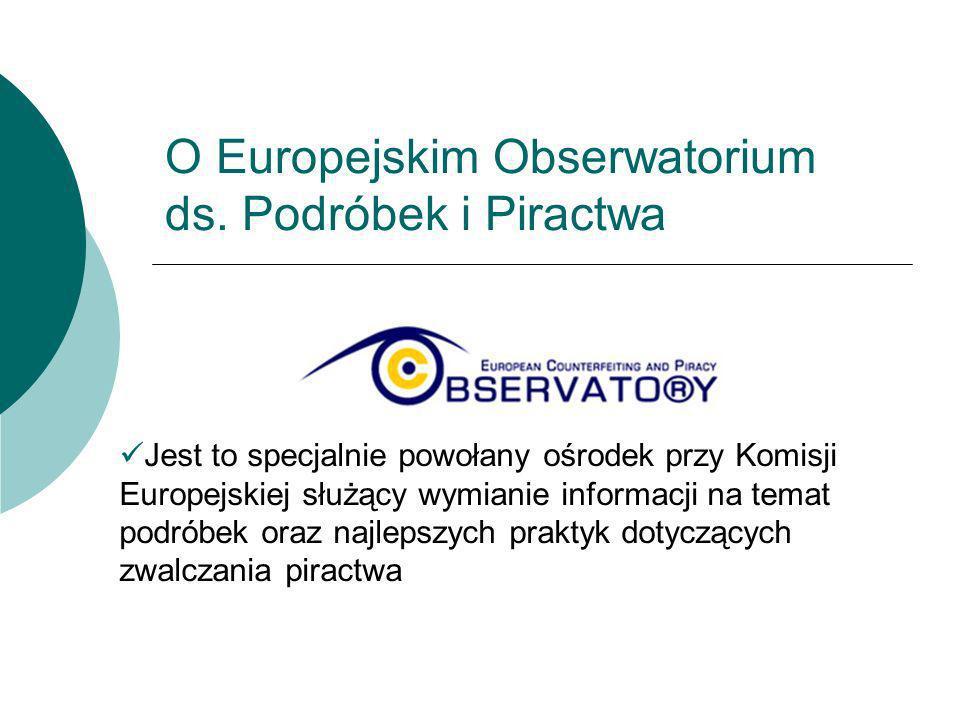 O Europejskim Obserwatorium ds. Podróbek i Piractwa Jest to specjalnie powołany ośrodek przy Komisji Europejskiej służący wymianie informacji na temat