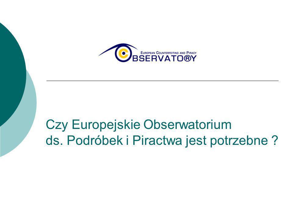 Czy Europejskie Obserwatorium ds. Podróbek i Piractwa jest potrzebne ?