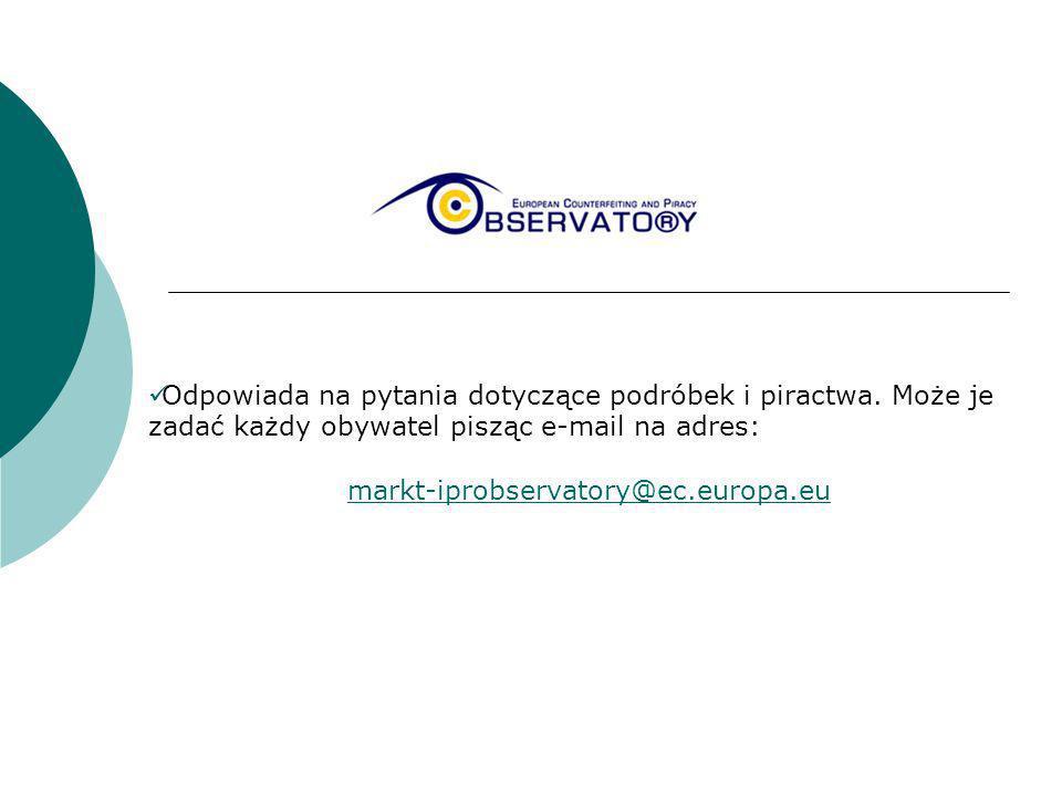 Odpowiada na pytania dotyczące podróbek i piractwa. Może je zadać każdy obywatel pisząc e-mail na adres: markt-iprobservatory@ec.europa.eu