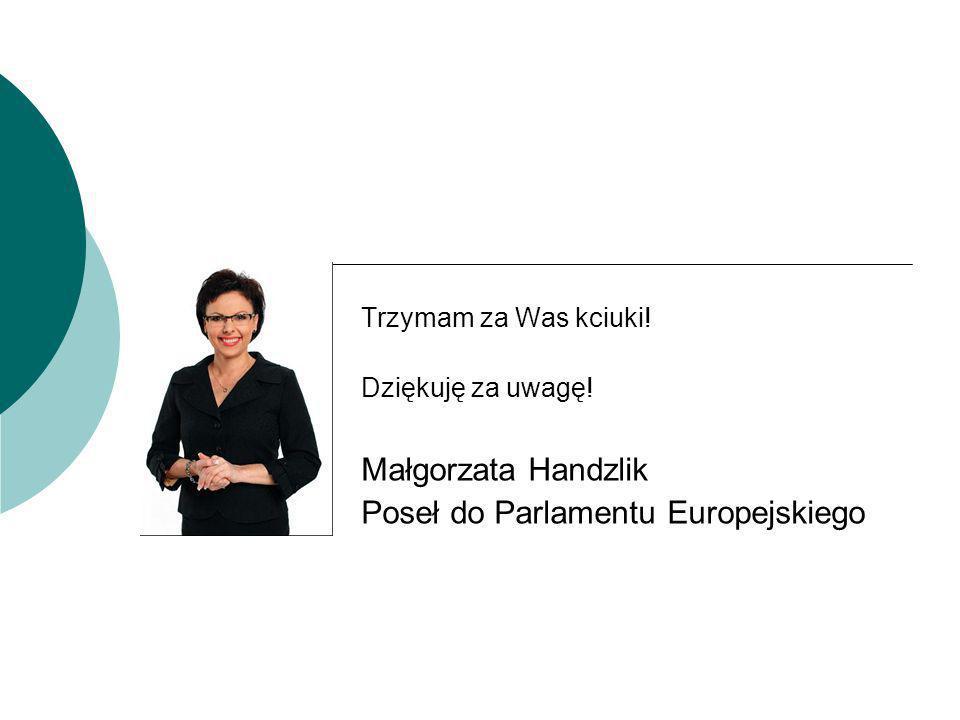 Trzymam za Was kciuki! Dziękuję za uwagę! Małgorzata Handzlik Poseł do Parlamentu Europejskiego