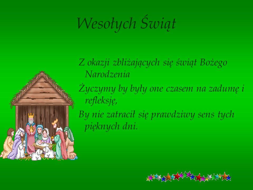 Wesołych Świąt By słowa zawarte w wierszu A.Mickiewicza Chrystus Pan narodził się w betlejemskim żłobie.