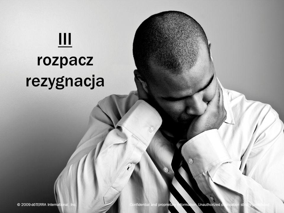 niepokójobojętność zmęczenie napięcie nerwowość zaniepokojenie III IIIIV © 2009 dōTERRA International, Inc.