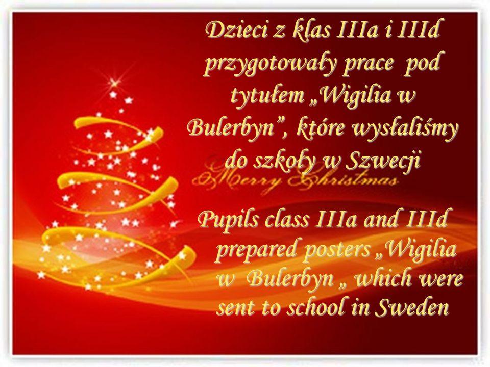 Dzieci z klas IIIa i IIId przygotowały prace pod tytułem Wigilia w Bulerbyn, które wysłaliśmy do szkoły w Szwecji Pupils class IIIa and IIId prepared
