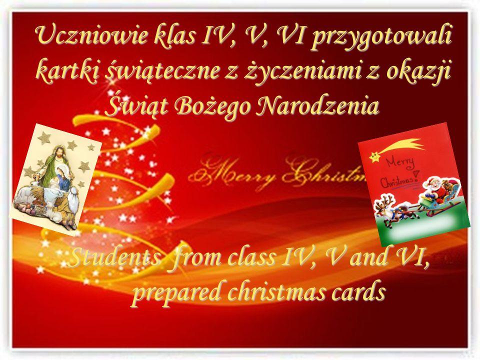 Uczniowie klas IV, V, VI przygotowali kartki świąteczne z życzeniami z okazji Świąt Bożego Narodzenia Students from class IV, V and VI, prepared chris
